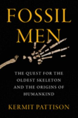 Book Cover: Fossil Men: The Quest for the Oldest Fossil Skeleton and the Battle to Define Human Origins