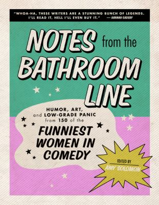 Book Cover: Notes From the Bathroom Line: Humor, Art, and Low-grade Panic from 150 of the Funniest Women in Comedy