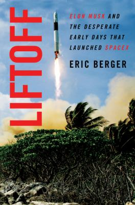 Book Cover: Liftoff: Elon Musk and the Desperate Early Days That Launched SpaceX