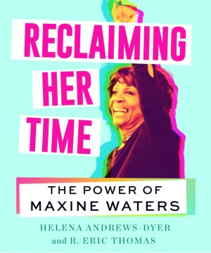 Book Cover: Reclaiming Her Time: The Power of Maxine Waters