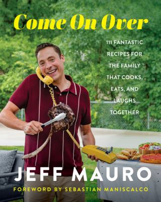 Book Cover: Come On Over: 111 Fantastic Recipes for the Family That Cooks, Eats, and Laughs Together