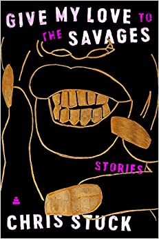 Book Cover: Give My Love to the Savages: Stories