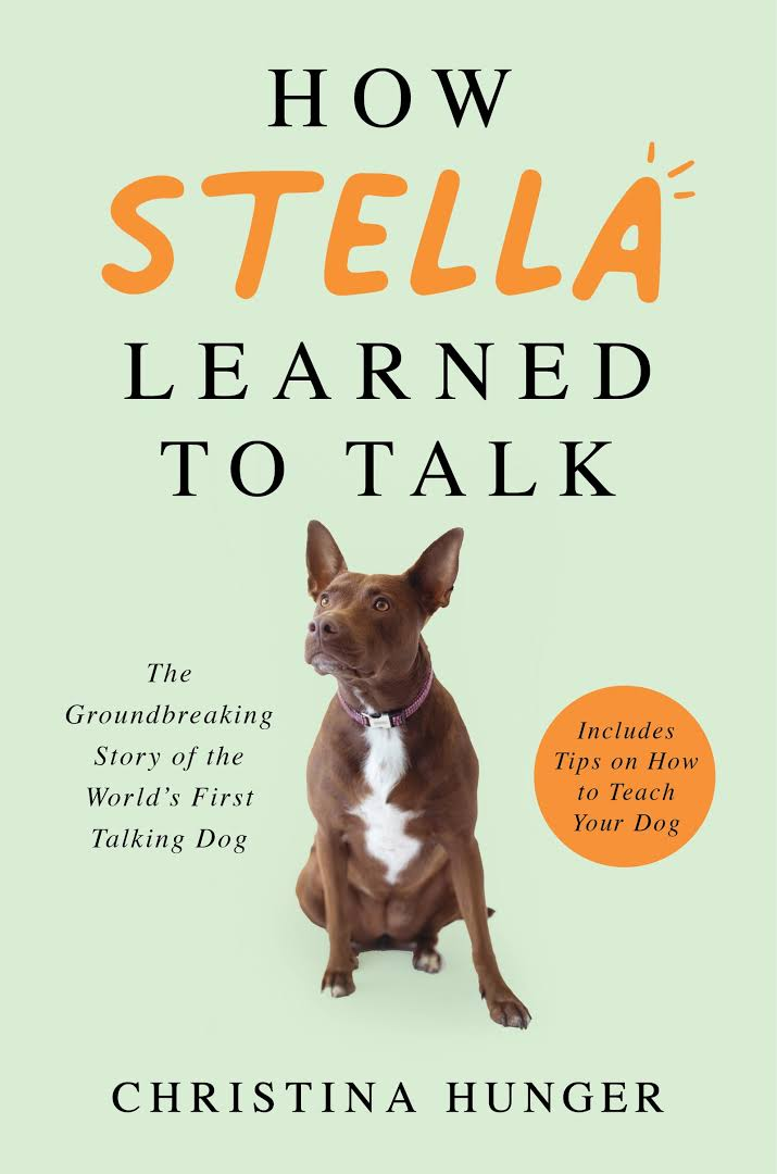 Book Cover: How Stella Learned to Talk: The Groundbreaking Story of the World's First Talking Dog