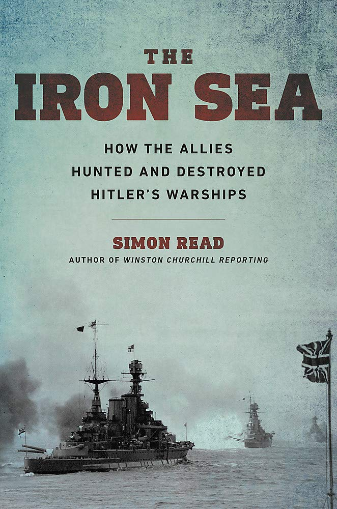 Book Cover: The Iron Sea: How the Allies Hunted and Destroyed Hitler's Warships