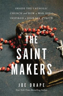 Book Cover: The Saint Makers: Inside the Catholic Church and How a War Hero Inspired a Journey of Faith