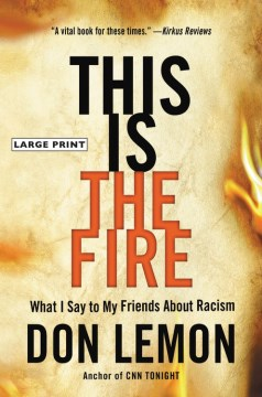 Book Cover: This Is the Fire: What I Say to My Friends About Racism