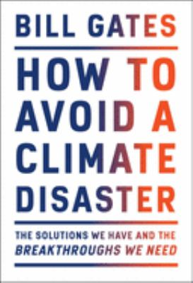 Book Cover: How to Avoid a Climate Disaster: The Solutions We Have and the Breakthroughs We Need