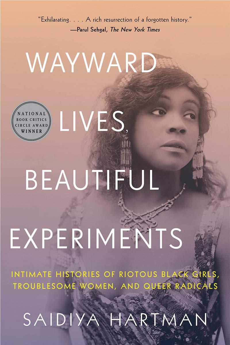 Book Cover: Wayward Lives, Beautiful Experiments: Intimate Histories of Social Upheaval