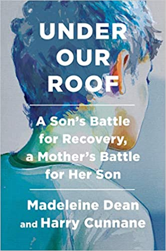 Book Cover: Under Our Roof: A Son's Battle for Recovery, a Mother's Battle for Her Son