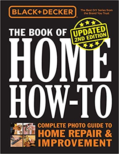 Book Cover: Black & Decker the Book of Home How-To Revised and Updated: The Complete Photo Guide to Home Repair & Improvement