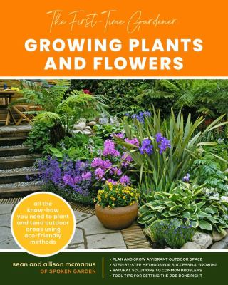 Book Cover: The First-Time Gardener: Growing Plants and Flowers: All the know-how you need to plant and tend outdoor areas using eco-friendly methods