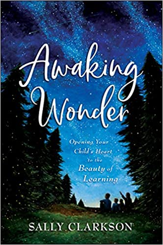 Book Cover: Awaking Wonder: Opening Your Child's Heart to the Beauty of Learning