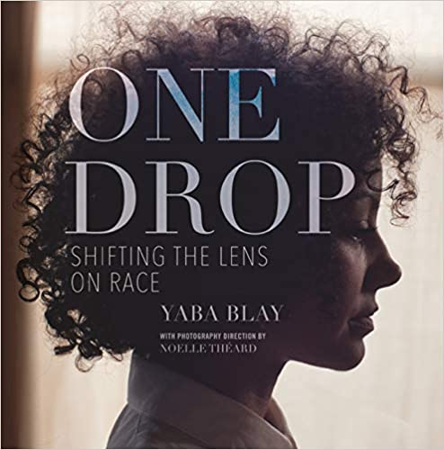 Book Cover: One Drop: Shifting the Lens on Race