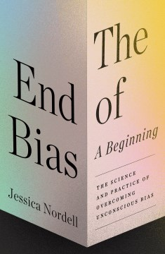 Book Cover: The End of Bias: A Beginning: The Science and Practice of Overcoming Unconscious Bias