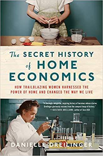 Book Cover: The Secret History of Home Economics: How Trailblazing Women Harnessed the Power of Home and Changed the Way We Live