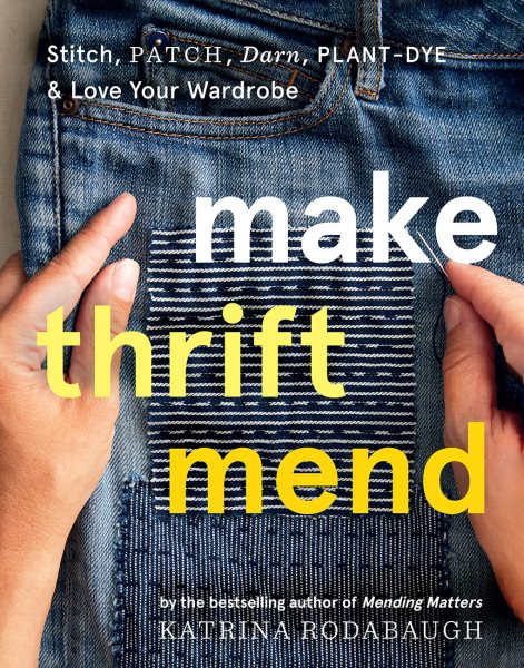 Book Cover: Make Thrift Mend: Stitch, Patch, Darn, Plant-Dye & Love Your Wardrobe