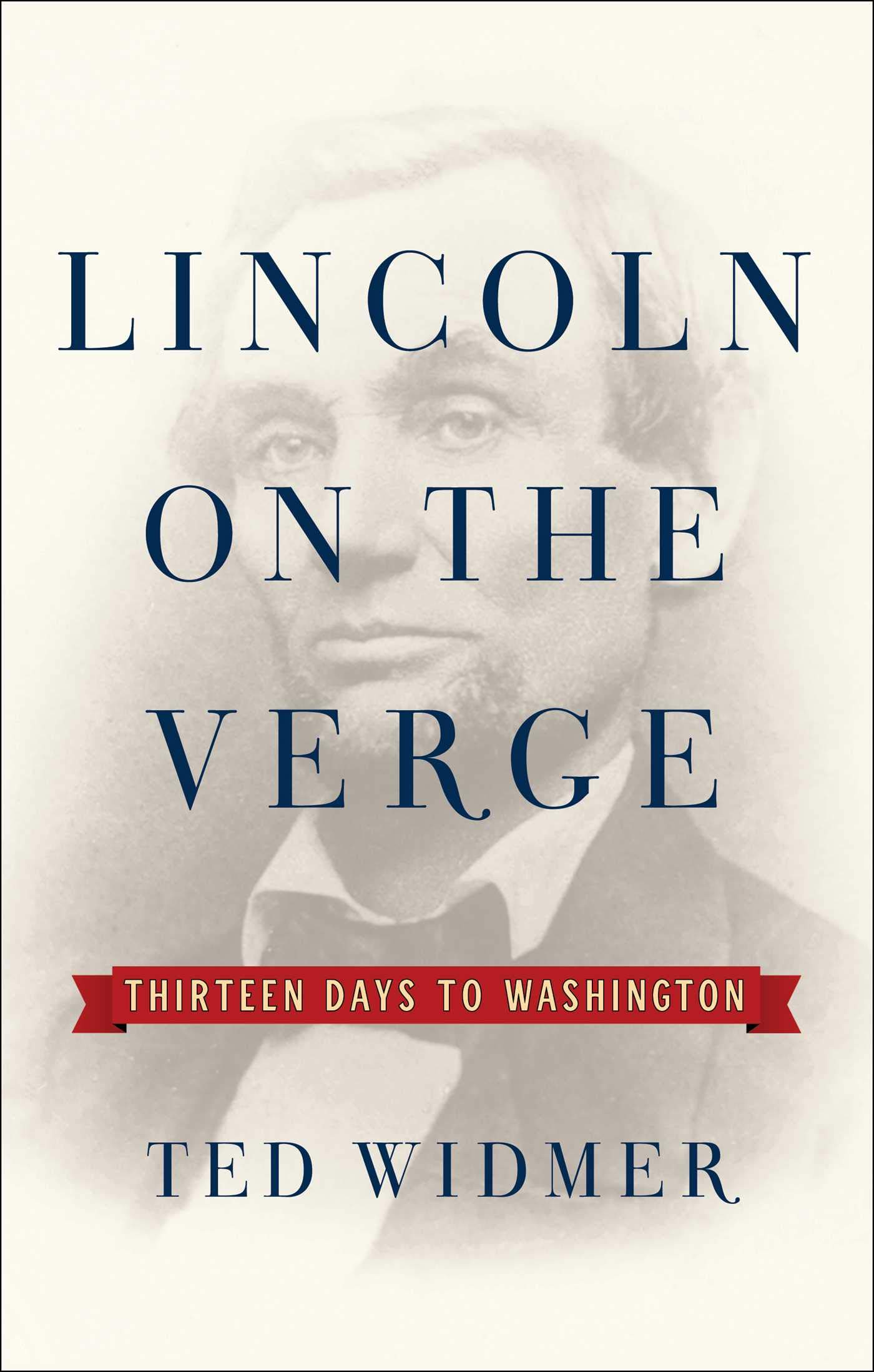 Book Cover: Lincoln on the Verge: Thirteen Days to Washington