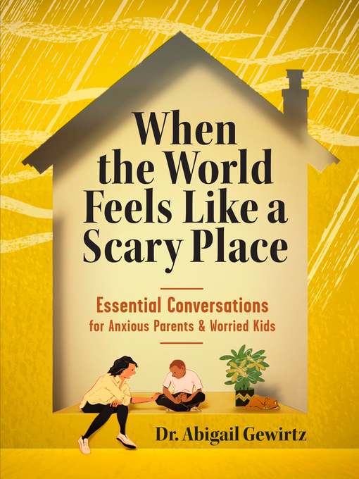 When the World Feels Like a Scary Place: Essential Conversations for Parents and Worried Kids