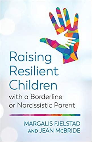 Book Cover: Raising Resilient Children with a Borderline or Narcissistic Parent