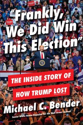 Book Cover: Frankly, We Did Win This Election: The Inside Story of How Trump Lost