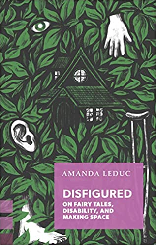 Book Cover: Disfigured: On Fairy Tales, Disability, and Making Space