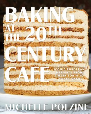 Book Cover: Baking at the 20th Century Cafe: Iconic European Desserts from Linzer Torte to Honey Cake