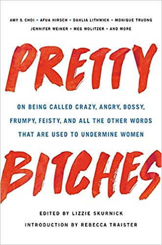 Book Cover: Pretty Bitches: On Being Called Crazy, Angry, Bossy, Frumpy, Feisty, and All the Other Words That Are Used to Undermine Women