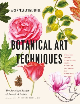 Book Cover: Botanical Art Techniques: A Comprehensive Guide to Pen and Ink, Watercolor, Colored Pencils, Etching, Egg Tempera, Oils, Casein, and More
