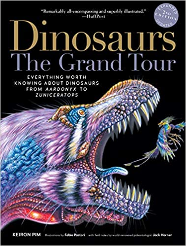 Book Cover: Dinosaurs - The Grand Tour, Second Edition: Everything Worth Knowing About Dinosaurs from Aardonyx to Zuniceratops