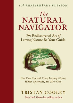 Book Cover: The Natural Navigator, Tenth Anniversary Edition: The Rediscovered Art of Letting Nature Be Your Guide
