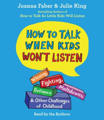 Book Cover: How To Talk When Kids Won't Listen: Whining, Fighting, Meltdowns, Defiance, and Other Challenges of Childhood