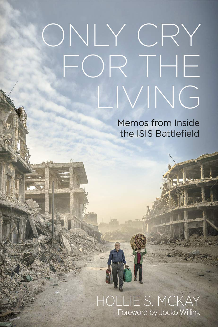Book Cover: Only Cry for the Living: Memos From Inside the ISIS Battlefield - Foreword by Jocko Willink!