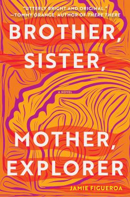 Book Cover: Brother, Sister, Mother, Explorer: A Novel