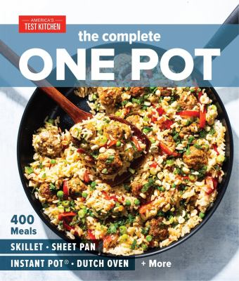 Book Cover: The Complete One Pot: 400 Meals for Your Skillet, Sheet Pan, Instant Pot®, Dutch Oven, and More
