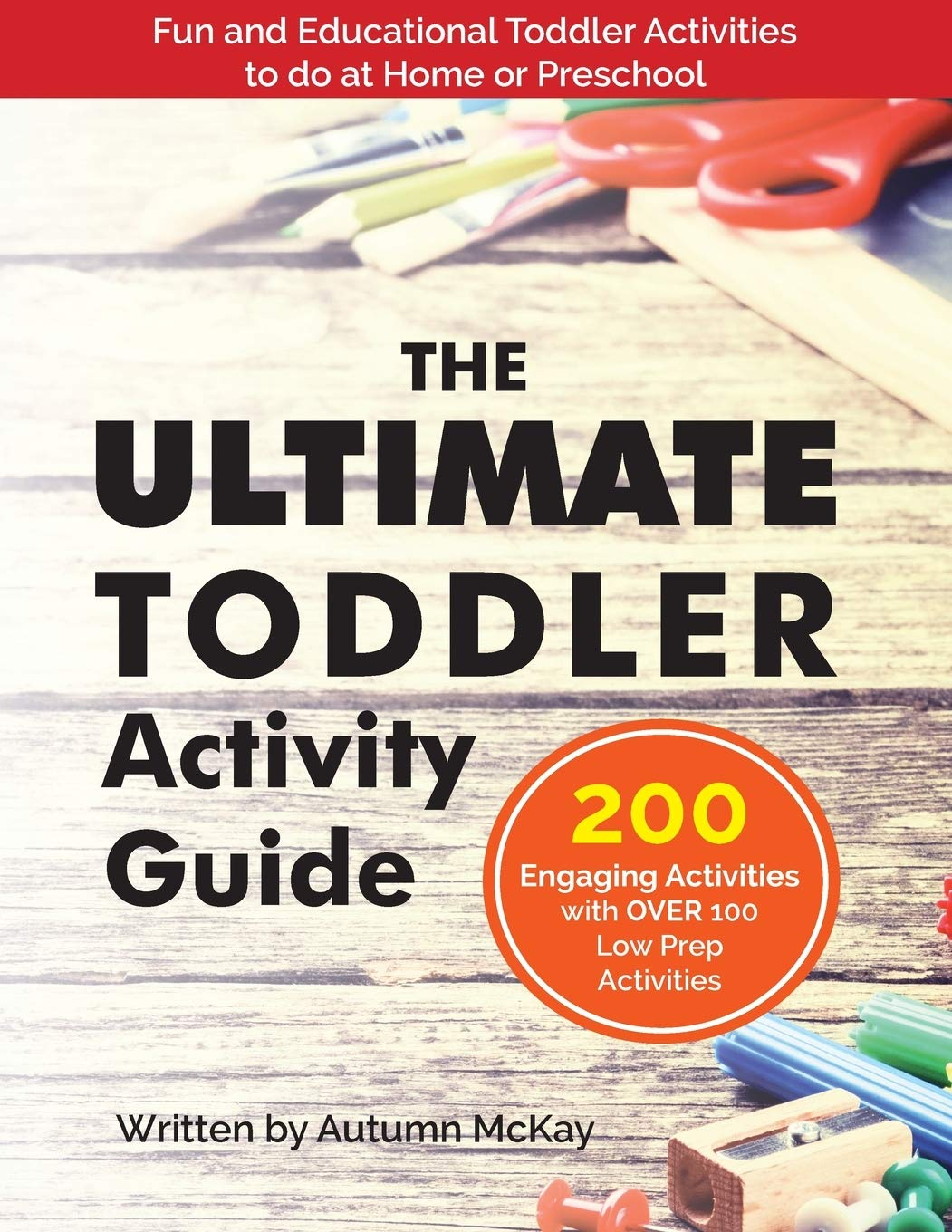 Book Cover: The Ultimate Toddler Activity Guide: Fun & Educational Toddler Activities to do at Home or Preschool