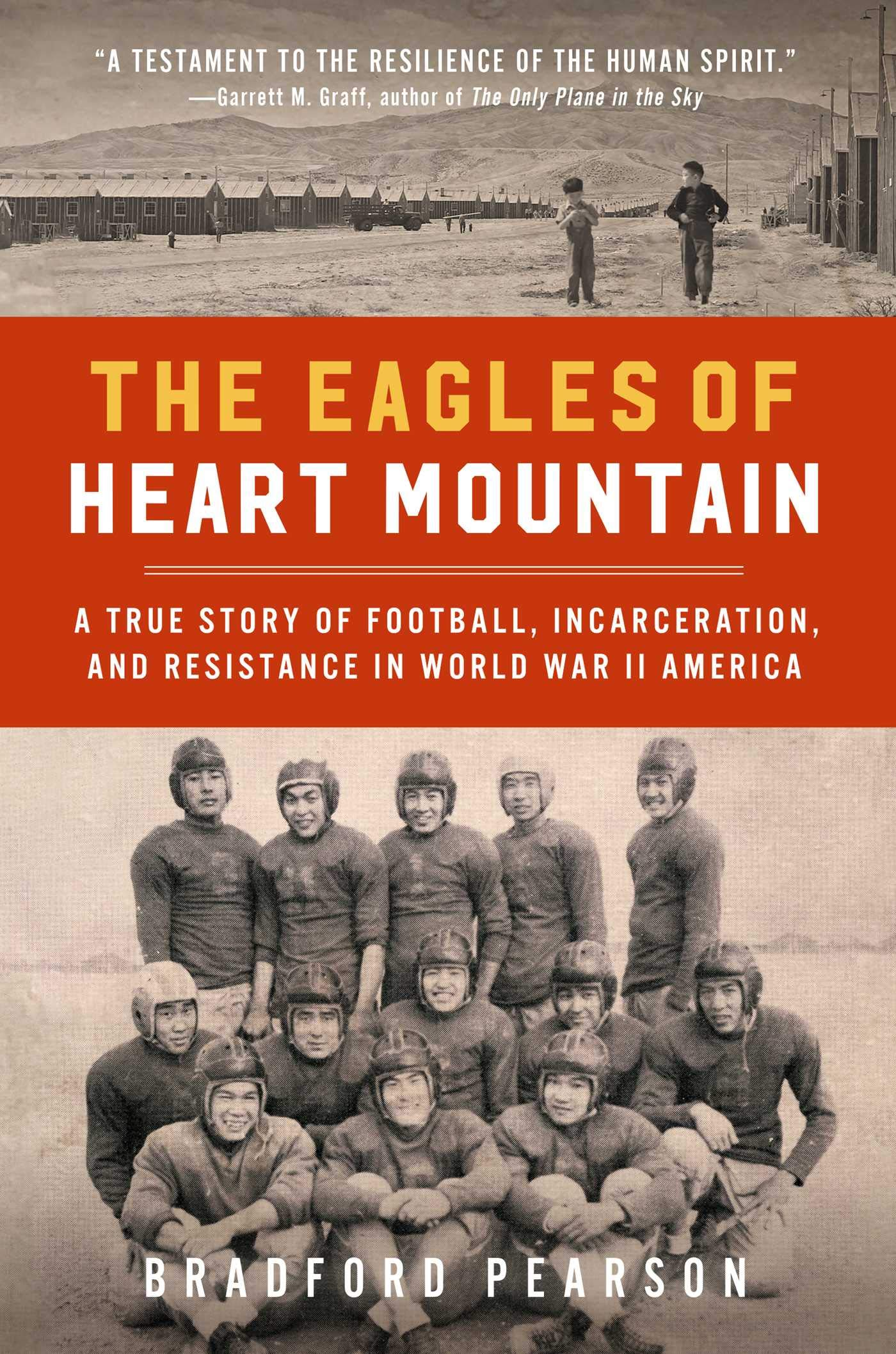 Book Cover: The Eagles of Heart Mountain: A True Story of Football, Incarceration, and Resistance in World War II America