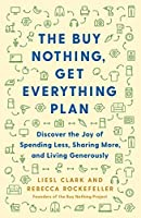 Buy Nothing, Get Everything: Discover the Joy of Spending Less, Sharing More, and Living Generously