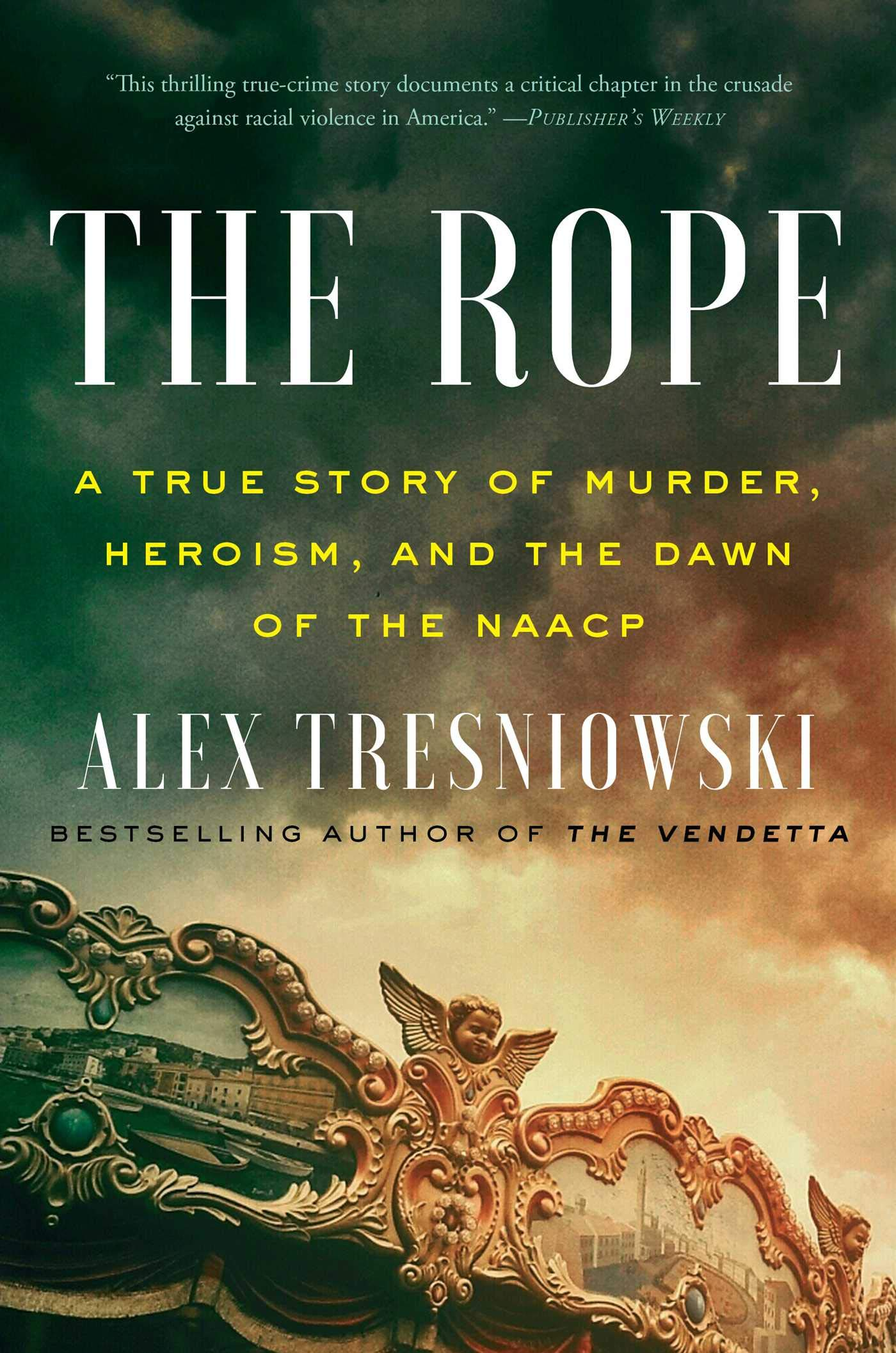 Book Cover: The Rope: A True Story of Murder, Heroism, and the Dawn of the NAACP