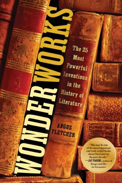 Book Cover: Wonderworks: The 25 Most Powerful Inventions in the History of Literature