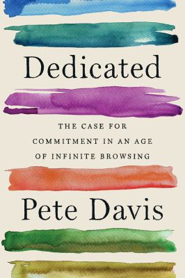 Book Cover: Dedicated: The Case for Commitment in an Age of Infinite Browsing