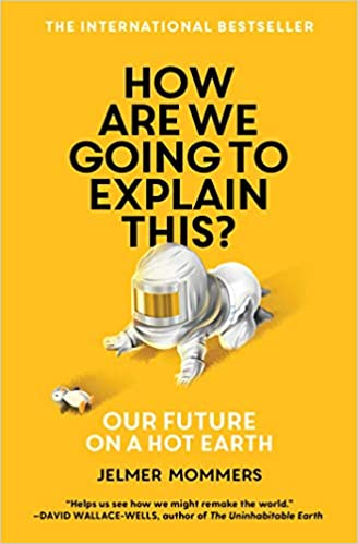 Book Cover: How Are We Going to Explain This: Our Future on a Hot Earth
